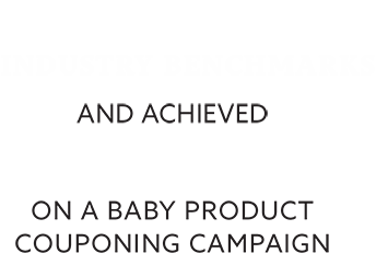 Smashed 3% industry benchmarks and achieved 29% redemption rates on a baby product couponing campaign.